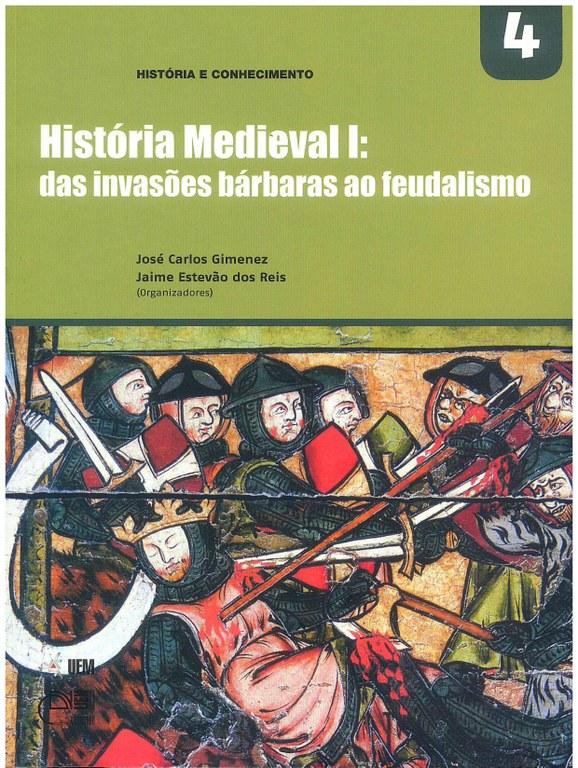 GIMENEZ, J. C.; REIS, J. E. (Orgs.). História Medieval I: das invasões bárbaras ao feudalismo