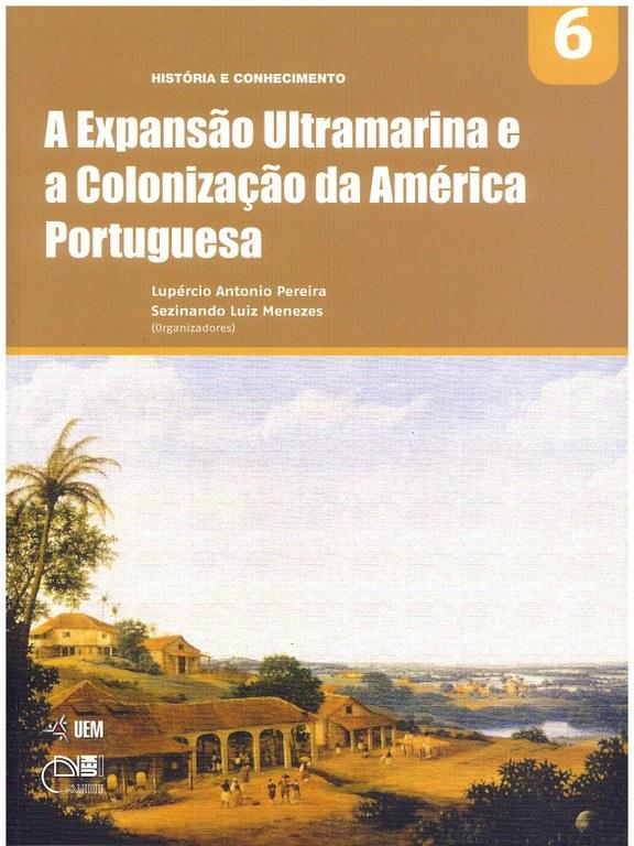 PEREIRA, L. A.; MENEZES, S. L. (Orgs.). A Expansão Ultramarina e a Colonização da América Portuguesa