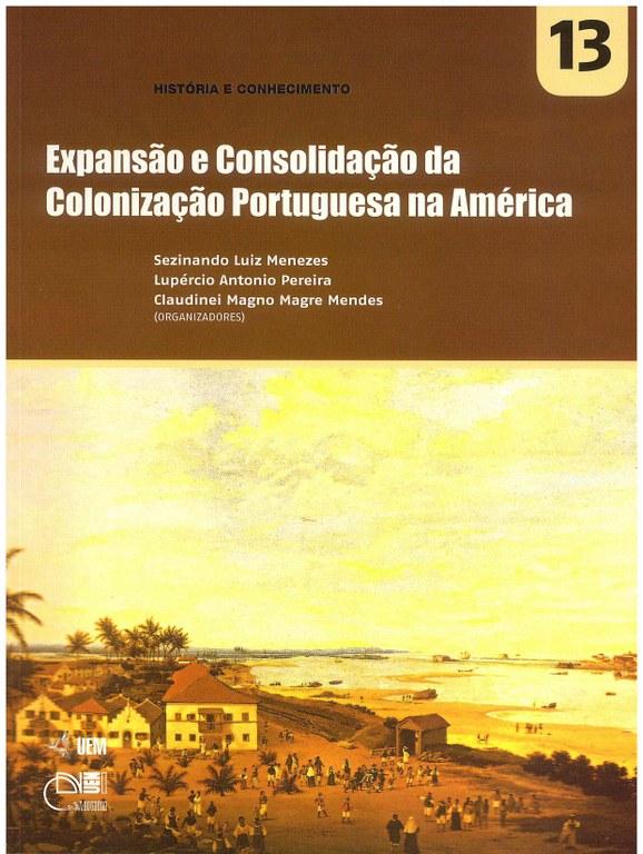 MENEZES, S. L.; PEREIRA, L. A.; MENDES, C; M. M. (Orgs.). Expansão e Consolidação da Colonização Portuguesa na América