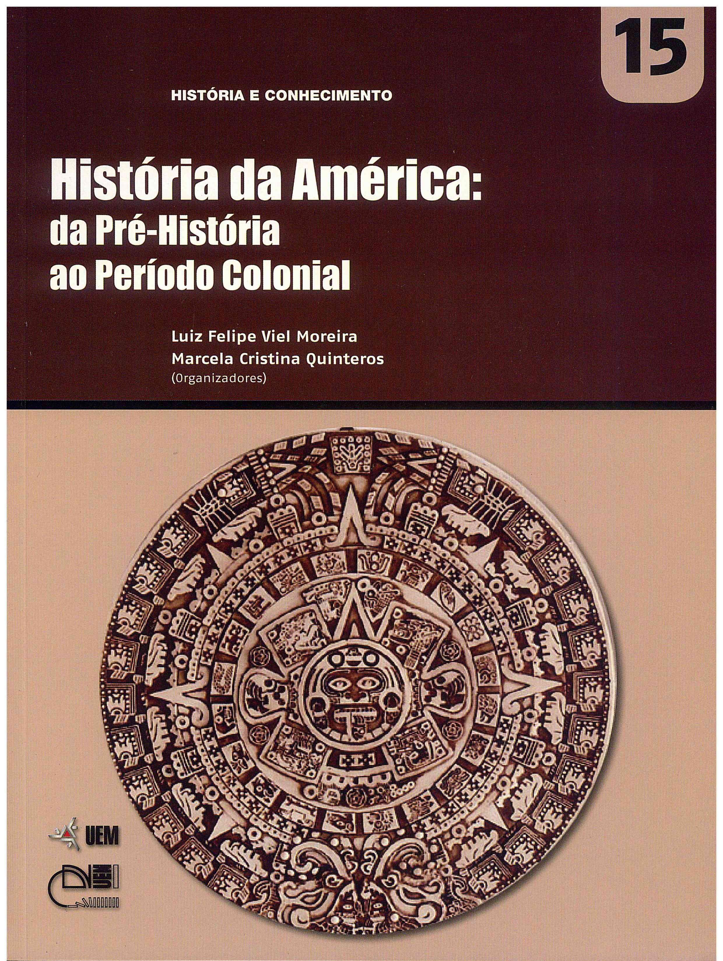 MOREIRA, L. F. V.; QUINTEROS, M. C. (Orgs.). História da América: da Pré-História ao Período Colonial