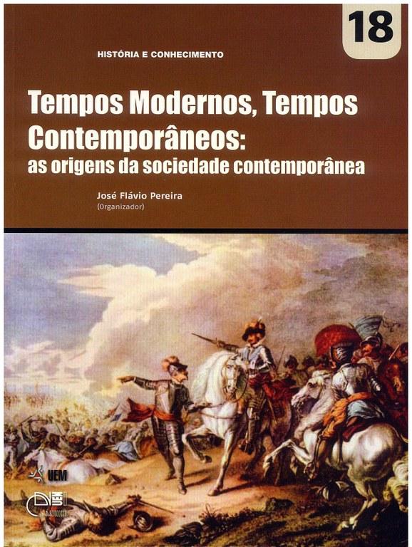 PEREIRA, J. F. (Org.). Tempos modernos, tempos contemporâneos: as origens da sociedade contemporânea