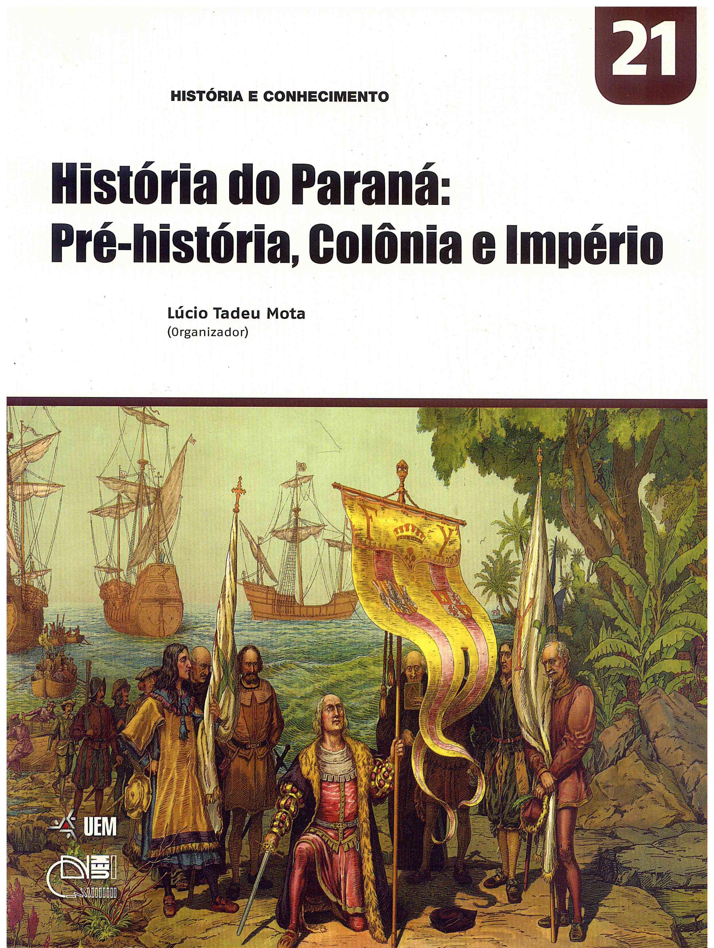 MOTA, L. T. (Org.). História do Paraná: Pré-história, Colônia e Império