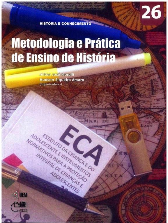 MORELLI, A. J.; AMARO, H. S. (Orgs.). Metodologia e Prática de Ensino de História