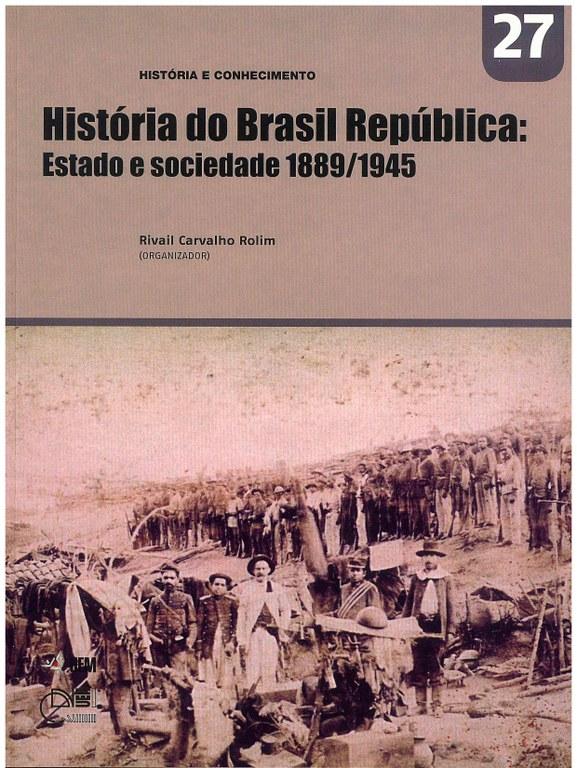 ROLIM, R. C. (Org.). História do Brasil República: Estado e sociedade 1889/1945.