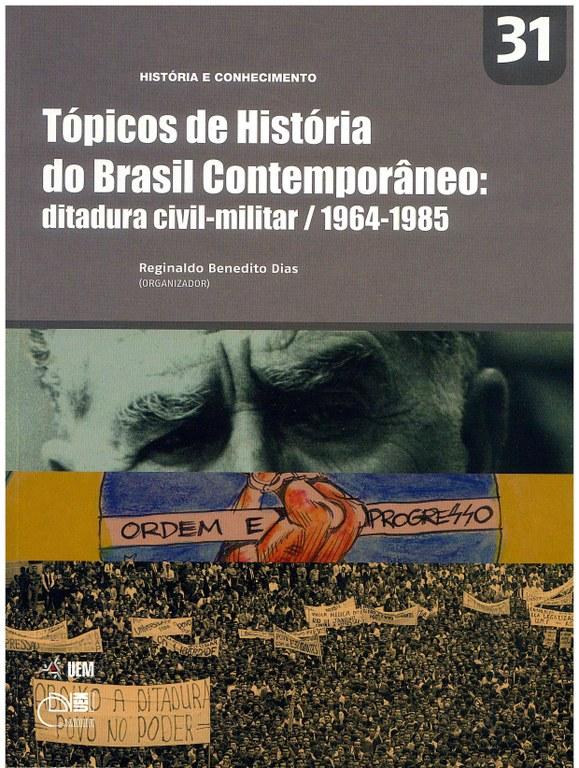 DIAS, R. B. (Org.). Tópicos de História do Brasil Contemporâneo: ditadura civil-militar / 1964-1985