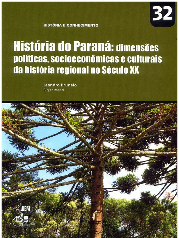 BRUNELO, L. (Org.). História do Paraná: dimensões políticas, socioeconômicas e culturais da história regional do século XX