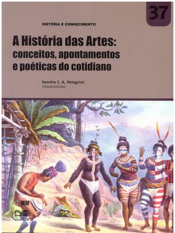 PELEGRINI, S. C. A. A História das Artes: conceitos, apontamentos e poéticas do cotidiano