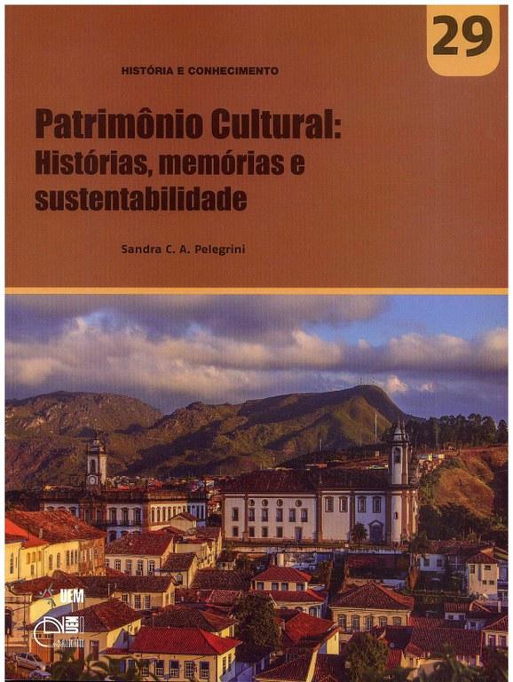 PELEGRINI, S. C. A. Patrimônio Cultural: Histórias, memórias e sustentabilidades
