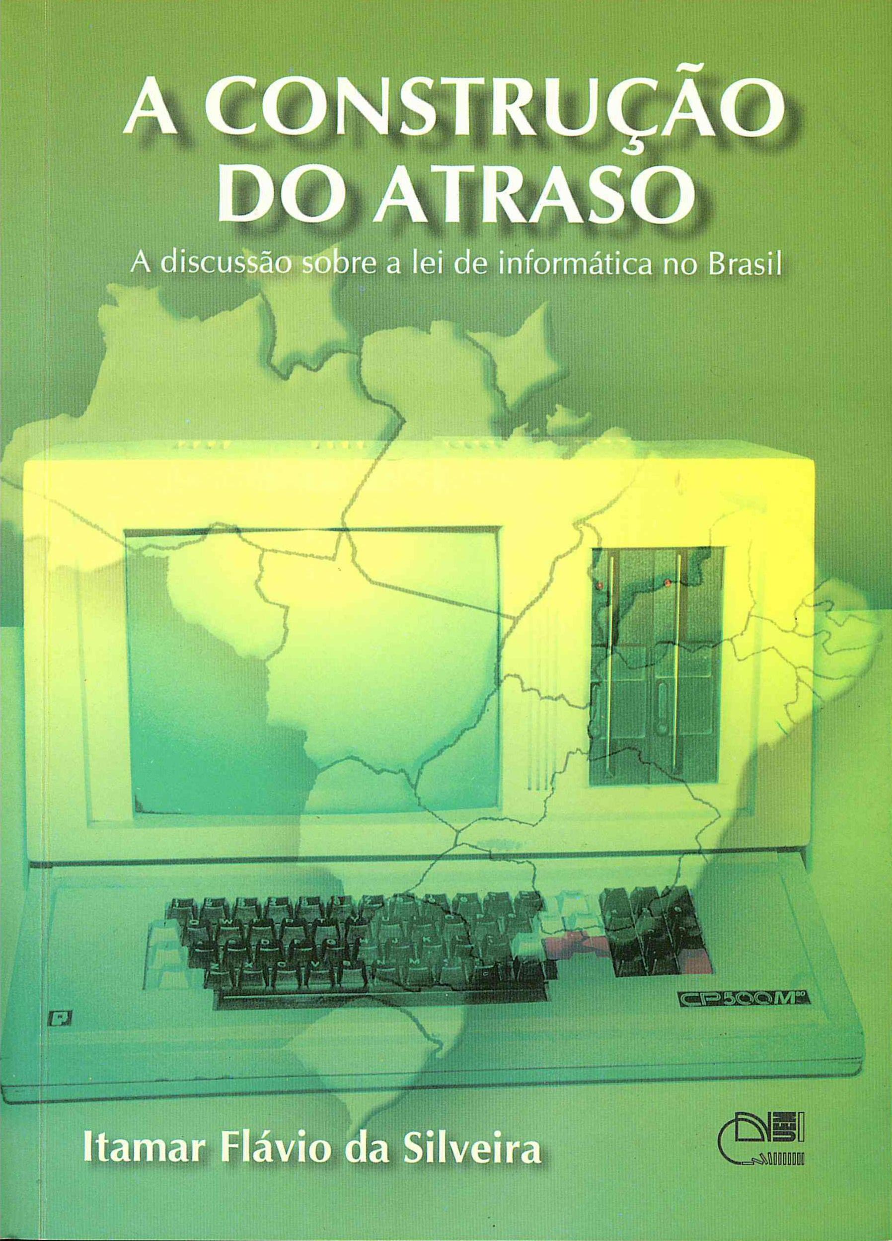 A construção do atraso: a discussão sobre a lei de informática no Brasil