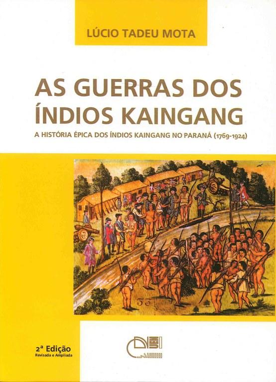 As guerras dos índios Kaingang: a história épica dos índios Kaingang no Paraná (1769-1924)