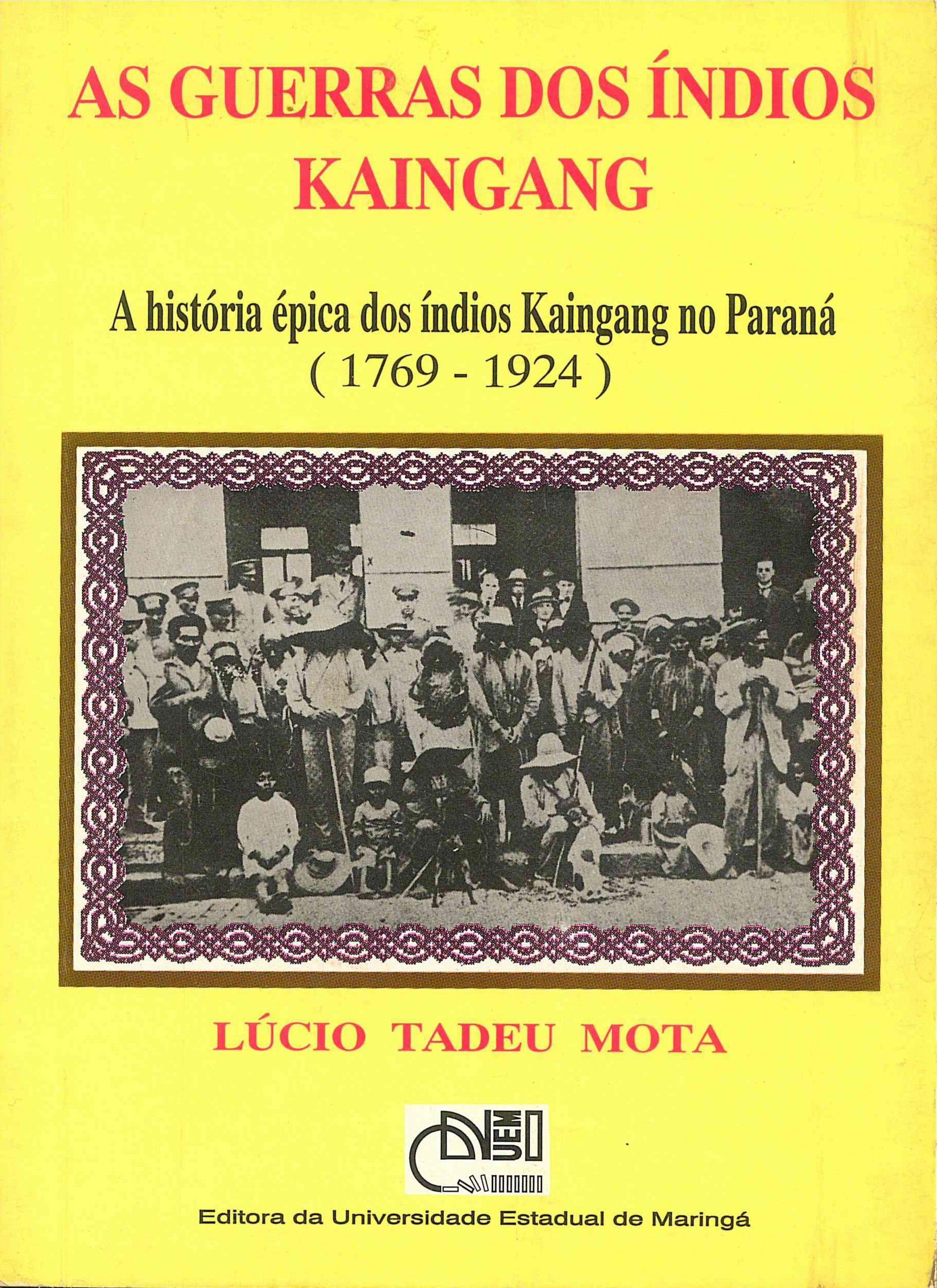 Guerras dos índios Kaingang: a história épica dos índios Kaingang no Paraná (1769-1924)