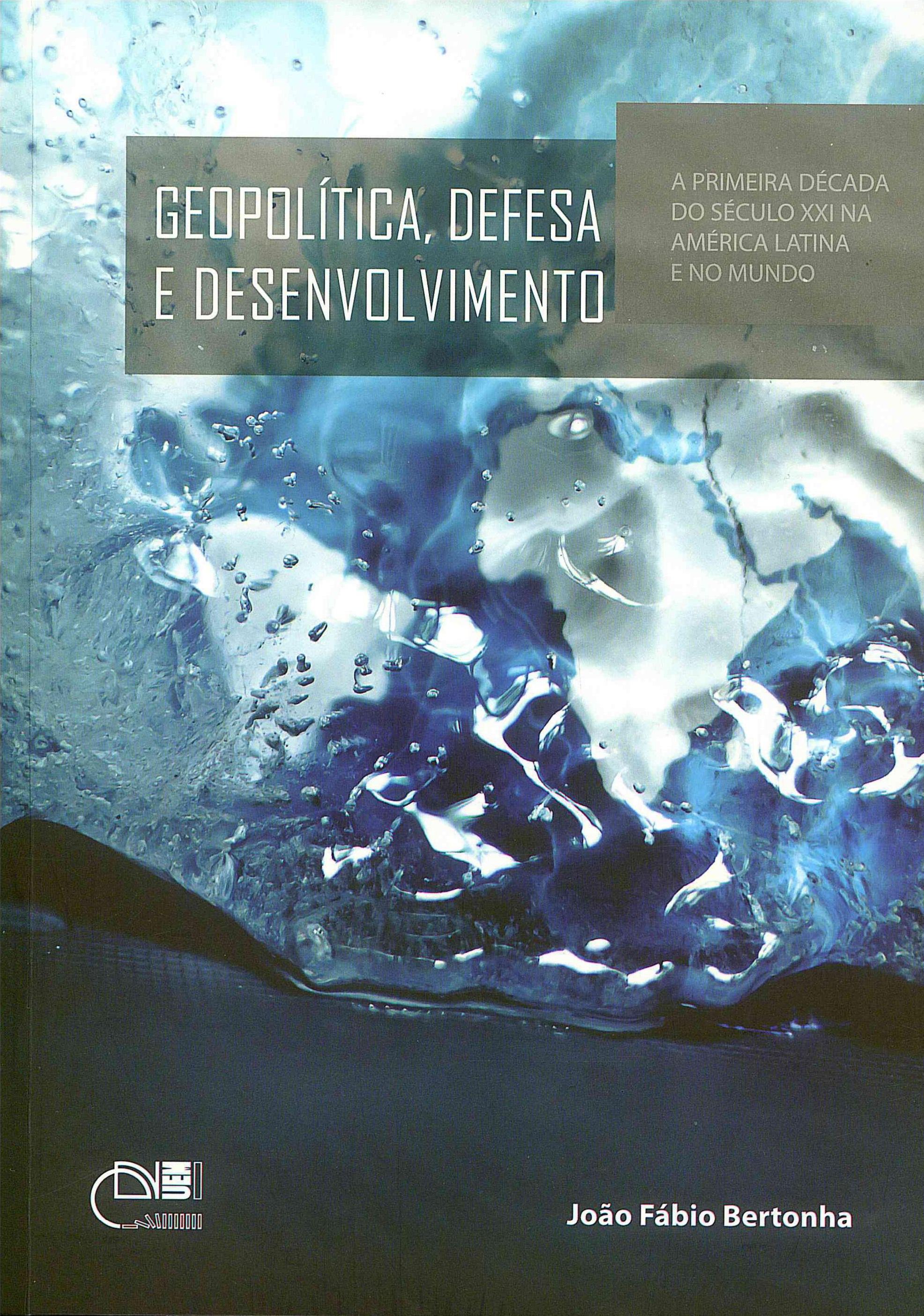 Geopolítica, defesa e desenvolvimento: a primeira década do século XXI na América Latina e no mundo