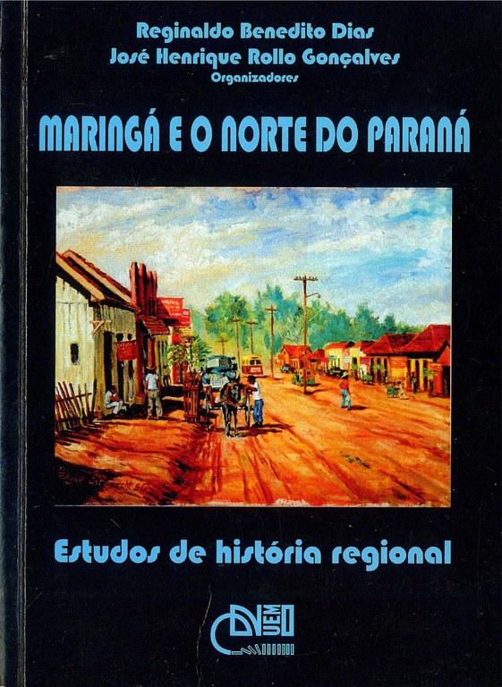Maringá e o Norte do Paraná: estudos de história regional
