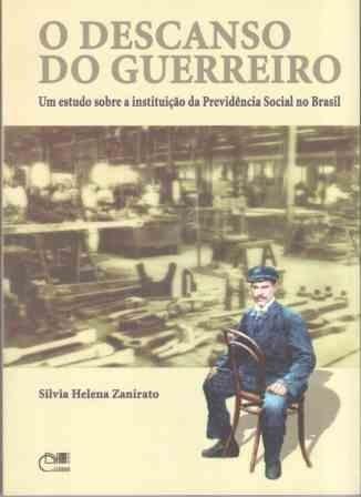 O Descando do guerreiro - Um estudo sobre a instituição da previdência social no Brasil