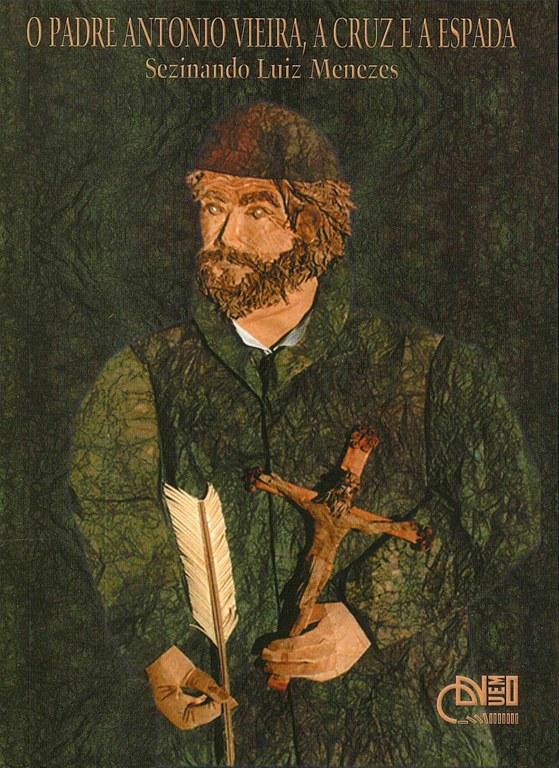 O padre Antônio Vieira, a cruz e a espada