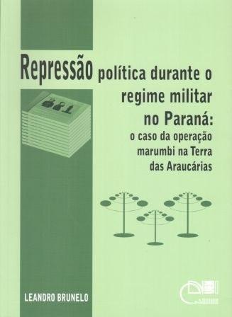 Repressão política durante o regime militar no Paraná: O caso da operação marumbi na Terra das Araucárias