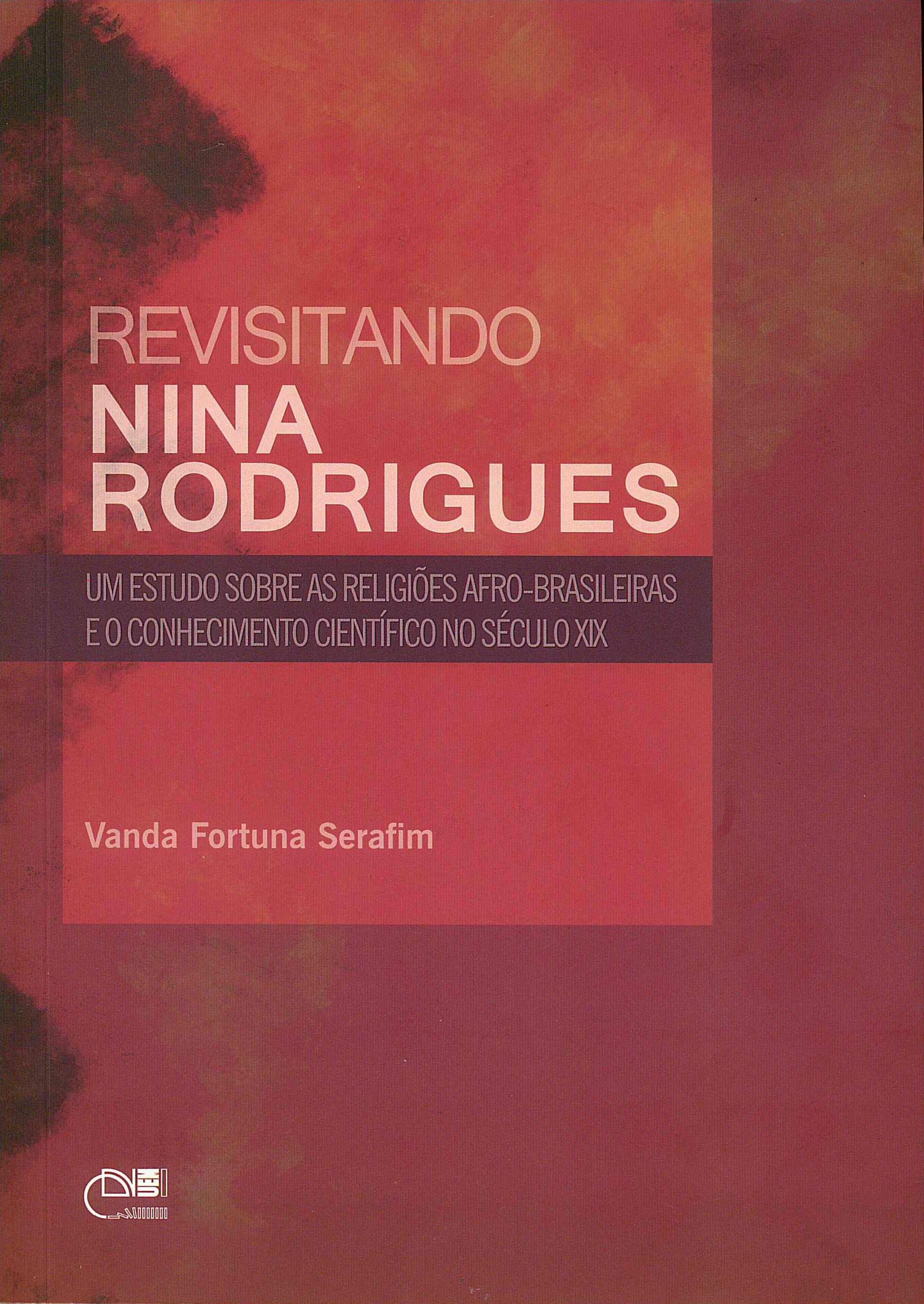 Revisitando Nina Rodrigues: um estudo sobre as religiões afro-brasileiras e o conhecimento científico no século XIX