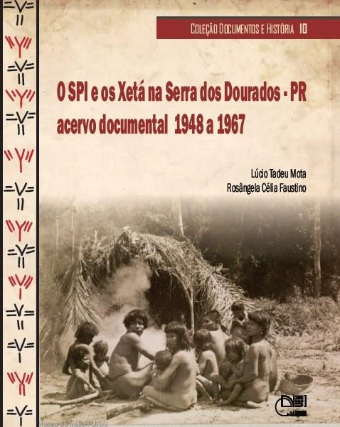 O SPI e os Xetá na Serra dos Dourados - PR : acervo documental 1948 a 1967